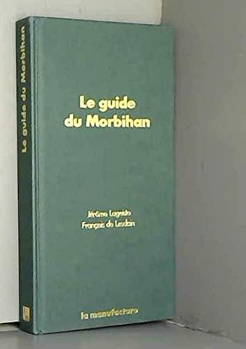 Le guide du Morbihan.: Lageiste,Jérome. De Lesdain,François.