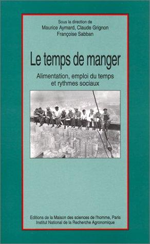 Le Temps de manger : Alimentation, emploi du temps et rythmes sociaux: Maurice Aymard; Claude ...