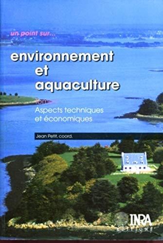 Environnement et aquaculture, tome 1 : Aspects techniques et économiques: Petit, J.