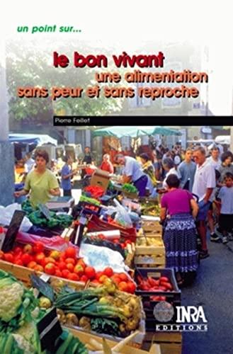 Le bon vivant : Une alimentation sans peur et sans reproche: Feillet, P.
