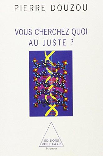 Vous cherchez quoi au juste? (Sciences / Editions O. Jacob) (French Edition): Pierre Douzou