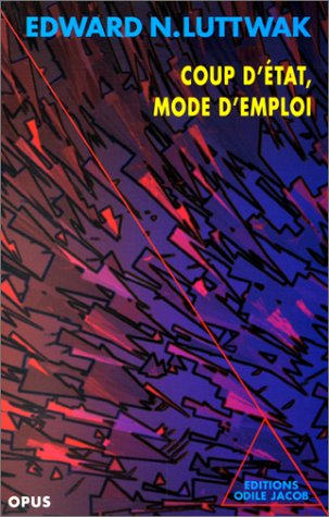 Coup d'état, mode d'emploi (Collection Opus) (French Edition) (9782738104304) by Edward Luttwak