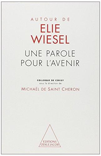Une parole pour l'avenir: Autour de Elie Wiesel : colloque de Cerisy (French Edition) (2738104398) by [???]