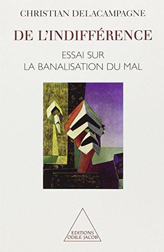 De l'indifference: Essai sur la banalisation du mal (French Edition) (2738106293) by Delacampagne, Christian