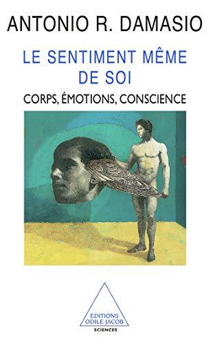 Le Sentiment même de soi: Corps, émotion, conscience (2738107389) by Antonio R. Damasio; Claudine Tiercelin; Claire Larsonneur
