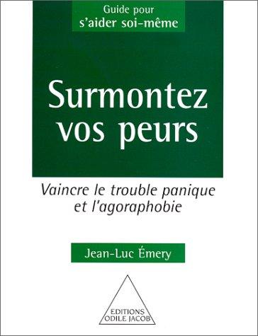 Surmontez vos peurs : Vaincre le trouble: Emery, Jean-Luc