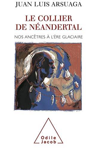 9782738109453: Le Collier de Néandertal : Nos ancêtres à l'ère glacière