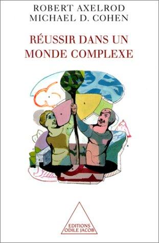 Réussir dans un monde complexe (2738110339) by Robert Axelrod; Michael-D. Cohen