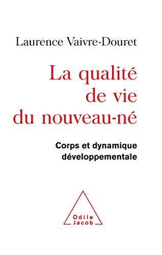 9782738112798: La qualit� de vie du nouveau-n� : Corps et dynamique d�veloppementale