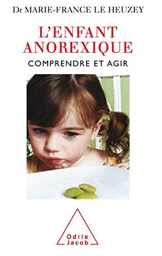 L'enfant anorexique : Comprendre et agir - Marie-France Le Heuzey