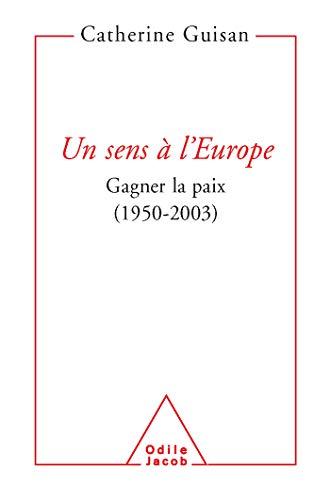 Un Sens a L'Europe: Gagner La Paix, 1950-2003: Catherine Guisan
