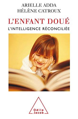 9782738113597: L'enfant dou� : L'intelligence r�concili�e