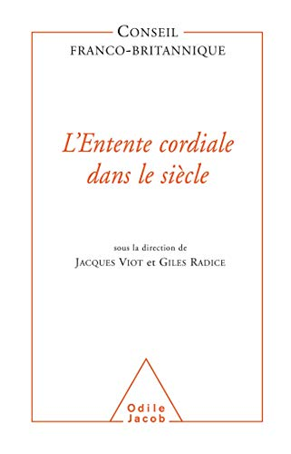 L'entente Cordiale Dans Le Siecle: Viot, Jacques (ed.); Radice, Giles (ed.); Conseil ...