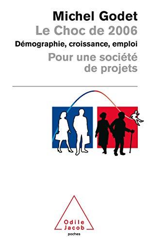 9782738115256: Le Choc de 2006 -Démographie, croissance, emploi pour une société de projets