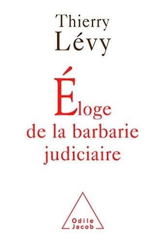 9782738115546: Eloge de la barbarie judiciaire (French Edition)
