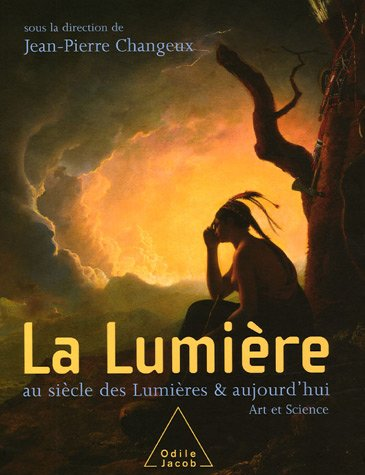 LUMIÈRE AU SIÈCLE DES LUMIÈRES ET AUJHOURD'HUI (LA): CHANGEUX JEAN-PIERRE