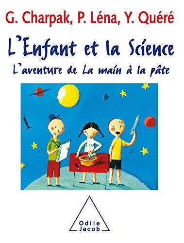 ENFANT ET LA SCIENCE (L') : L'AVENTURE DE LA MAIN À LA PÂTE: CHARPAK GEORGES