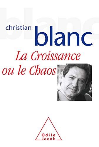 la croissance ou le chaos: Christian Blanc