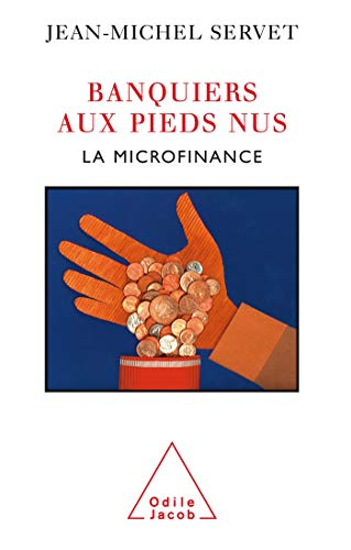 Banquiers aux pieds nus : La microfinance [Sep 21, 2006] Servet, Jean-Michel
