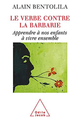 9782738117625: Le verbe contre la barbarie : Apprendre � nos enfants � vivre ensemble