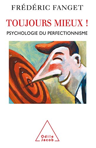 TOUJOURS MIEUX : PSYCHOLOGIE DU PERFECTIONNISME: FANGET FRÉDÉRIC
