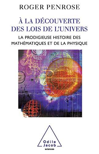 À LA DÉCOUVERTE DES LOIS DE L'UNIVERS : LA PRODIGIEUSE HISTOIRE DES MATHÉ...
