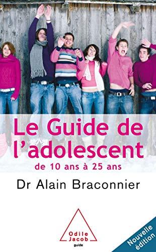 GUIDE DE L'ADOLESCENT : DE 10 ANS À 25 ANS N.É.: BRACONNIER ALAIN
