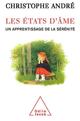 ÉTATS D'ÂME (LES) : UN APPRENTISSAGE DE LA SÉRÉNITÉ: ANDRÉ ...