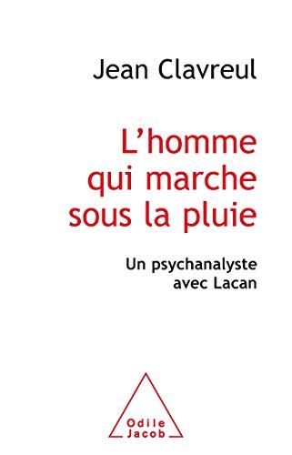 HOMME QUI MARCHE SOUS LA PLUIE (L') : UN PSYCHANALYSTE AVEC LACAN: CLAVREUL JEAN