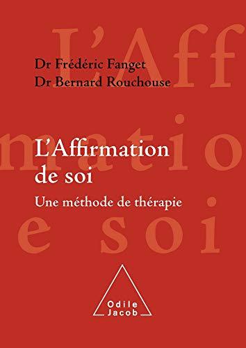 AFFIRMATION DE SOI (L') : UNE MÉTHODE DE THÉRAPIE: FANGET FRÉDÉRIC