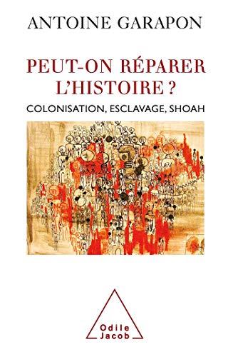 PEUT-ON RÉPARER L'HISTOIRE ? : COLONISATION, ESCLAVAGE, SHOAH: GARAPON ANTOINE