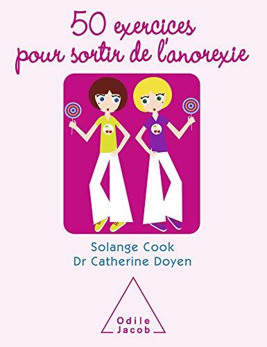 50 EXERCICES POUR SORTIR DE L'ANOREXIE: COOK-DARZENS SOLANGE