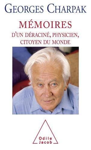 M?moires d'un d?racin?, physicien et citoyen du monde: Georges Charpak