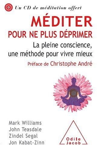 9782738122025: Méditer pour ne plus déprimer. La pleine conscience, une méthode pour vivre mieux.