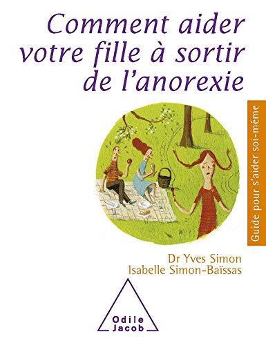 COMMENT AIDER VOTRE FILLE À SORTIR DE L'ANOREXIE: SIMON YVES