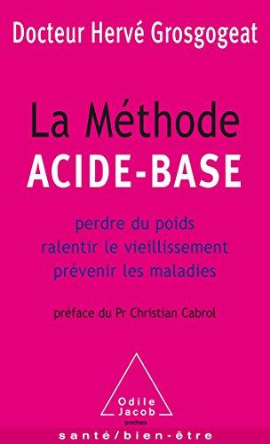 MÉTHODE ACIDE-BASE (LA) : PERDRE DU POIDS RALENTIR LE VIEILLISSEMENT PRÉVENIR LES ...