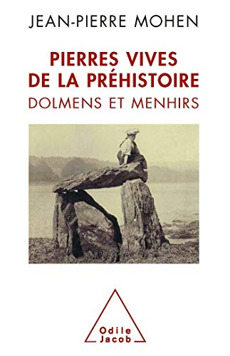 PIERRES VIVES DE LA PRÉHISTOIRE : DOLMENS ET MENHIRS: MOHEN JEAN-PIERRE