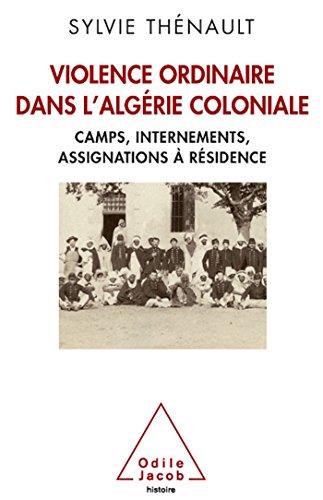 9782738123787: Violence ordinaire dans l'Algérie coloniale: Camps, internements, assignations à résidence (OJ.HISTOIRE)