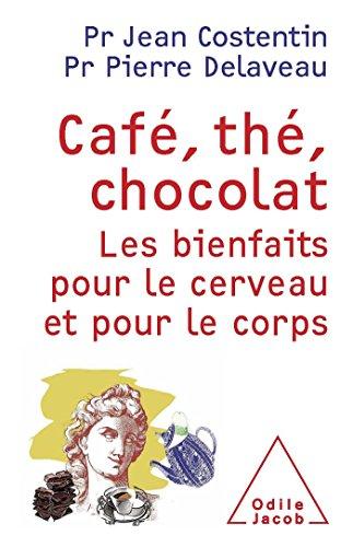 9782738124203: Caf�, th�, chocolat: Les bienfaits pour le cerveau et le corps