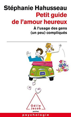 9782738124340: Petit guide de l'amour heureux - À l'usage des gens (un peu) compliqués