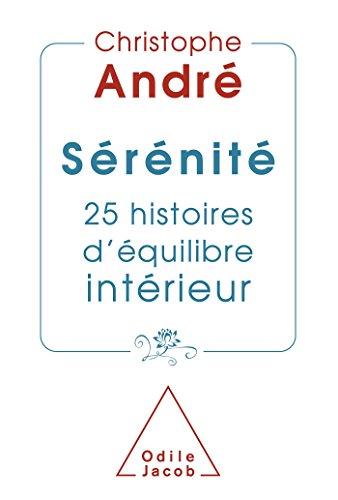 SÉRÉNITÉ 25 HISTOIRES D'ÉQUILIBRE INTÉRIEUR: ANDR� ...