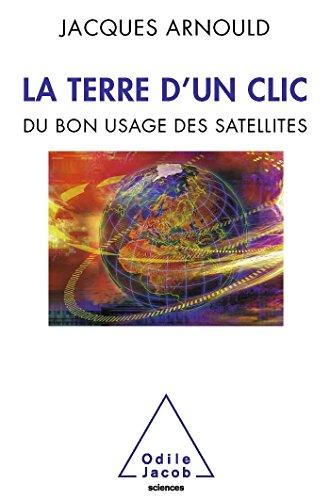 9782738124883: La Terre d'un clic: Du bon usage des satellites