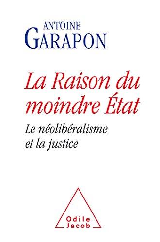 RAISON DU MOINDRE ÉTAT (LA): LE NÉOLIBÉRALISME ET LA JUSTICE: GARAPON ANTOINE