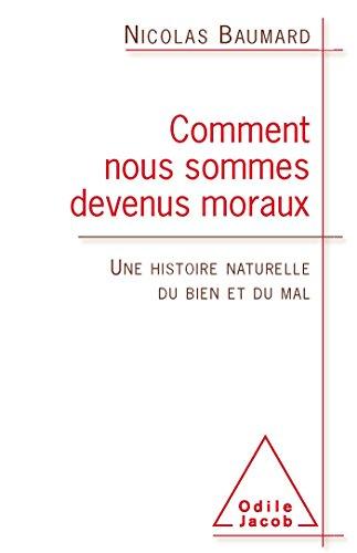 9782738125736: Comment nous sommes devenus moraux: Une histoire naturelle du bien et du mal