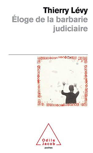 9782738125897: Eloge De LA Barbarie Judiciaire (French Edition)