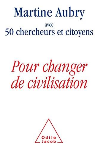 Pour changer de civilisation (French Edition) (9782738125965) by 50 Chercheurs Et Citoyens Martine Aubry
