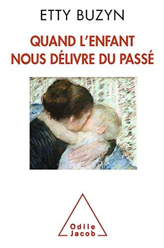 9782738126061: Quand l'enfant nous délivre du passé (French Edition)