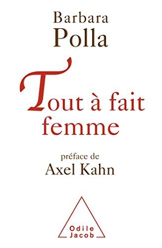 Tout à fait femme: Préface d'Axel Kahn: Barbara Polla