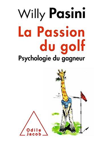 PASSION DU GOLF (LA) : PSYCHOLOGIE DU GAGNEUR: PASINI WILLY