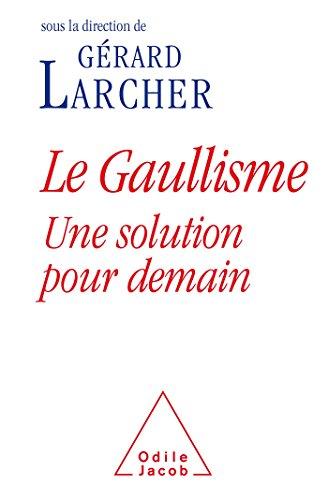 GAULLISME (LE) : UNE SOLUTION POUR DEMAIN: LARCHER G�RARD